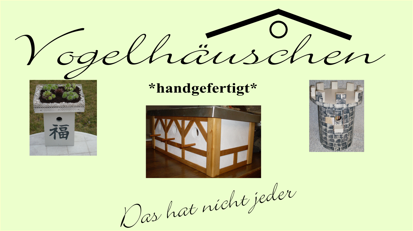 vogelh uschen handgefertigt die hat nicht jeder. Black Bedroom Furniture Sets. Home Design Ideas